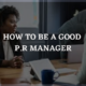 How to be a Good PR Manager